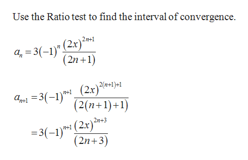 Use the Ratio test to find the interval of convergence 3(-1)* (2x} ?»* (2n 1) 2n+1 +2x)2n+1+1 3(1)* (2x)4)4 (2(n+1) 1) (2x) 2e3 (2n 3) (2.r) 3(-1) =3-1)