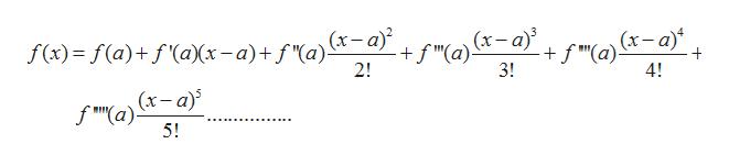"(x-a (x-a) f(x)= f(a)+f(aXx-a)+f""(a)(x-a 2! +f 3! f 4! (x-a) f*IT""(a) 5!"