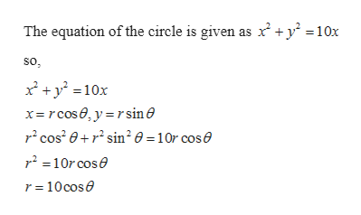 The equation of the circle is given as y 10x so x 10x x-rcose, y rsin0 cosr2 sin2 0 = 10r cose r2=10rcose r 10cos