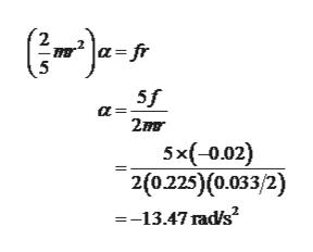 2 5 5f 5x(-0.02) 2(0.225)(0.033/2) --13.47 rad/s