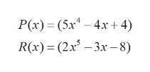 P(x) (5x R(*) - (2x* 4x+ 4 - 3x-8)