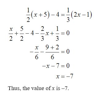 x5)-4 (2x -1) 3 1 4 -x = 0 3 3 2 - 2 2 9+2 0 6 -x-7 0 x=-7 Thus, the value of x is -7.