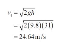2gh 2(9.8)(31) 24.64m/s