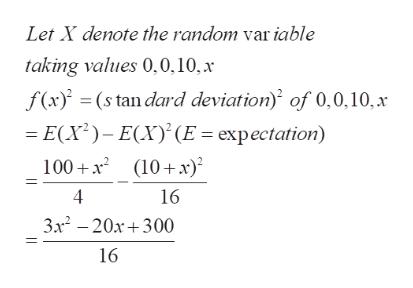 Let X denote the random var iable taking values 0,0,10, x f(x)(s tan dard deviation) of 0,0,10, x E(X)-E(X(E expectation 100x (10 x) 4 16 3x2 -20x300 16