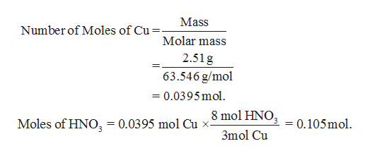 Mass Number of Moles of Cu=- Molar mass 2.51g 63.546 g/mol 0.0395mol 8 mol HNO Moles of HNO = 0.0395 mol Cu x- 0.105mol 3mol Cu