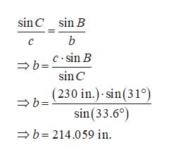 sin C sin B b C c sin B b sin C (230 in.) sin(31°) sin(33.6) b b 214.059 in
