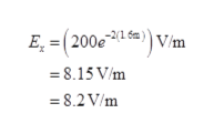 E(200e /m =8.15 V/m 8.2V/m