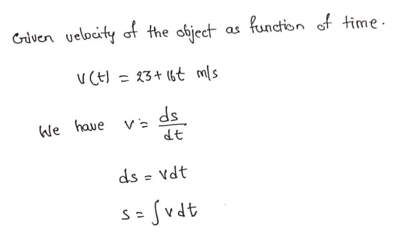 Given ueloeity of the object function of time as 3+ (t mls V ds dt We haue ds = Vdt Svdt