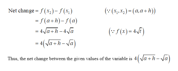 Net change f(x,)-f(x,) ((x,x)(a,a+h)) =f(a+h)-(a) (f()4F) 4a+h-4 a -4(Va+h-a) 4(Va+h-a) Thus, the net change between the given values of the variable is