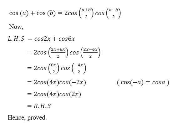 (b) 2cos cos (a) cos COS Now L.H.S cos2x + cos6х (14)cos 2) 2х+6х 2cos COS -6x 8x 2cos COS = = 2cos(4x)cos(-2x) (cos(-a)cosa) 2cos(4x)cos (2x) = R.H.S Hence, proved.