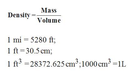 Mass DensityVolume 1 mi 5280 ft; 1 ft 30.5 cm; 1 ft3-28372.625 cm3;1000 cm3 -1L