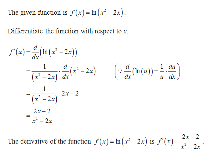 The given finction is f(x)In(x - 2x) Differentiate the function with respect to x -2x) f(x) Inx dx 1 du d x2x d 1 ((a)) dx u dx x-2x dr 1 2х- 2 x2-2x 2x-2 2х — 2 The derivative of the function f(x)= In (x- -2x) is f (x) -2x