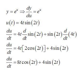 dy y e du u() 4tsin (2 du d - 4t sin (2r)sin (2t)(4f) d dt dt du - 4 [2cos (2)]+ 4sin (2) dt 8cos(2)4sin (2t) dt