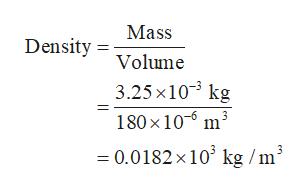 Mass Density Volume 3.25 x103 kg 180 x 10 m3 0.0182x 103 kg /m