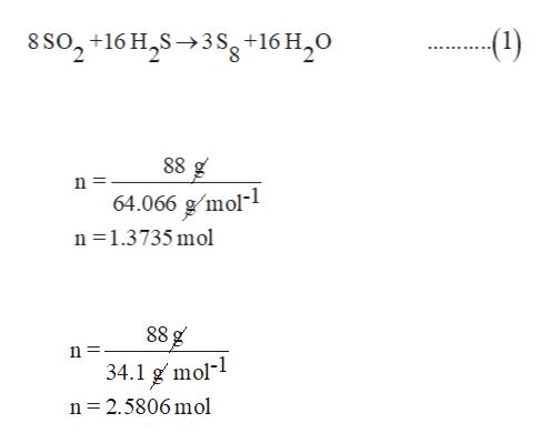 8 So2+16 H2S3 sg+16 H20 -(1) 88 g 64.066 gmol n 1.3735 mol 88 g n= mol- 34.1 n 2.5806 mol