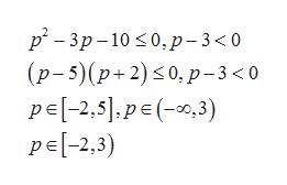 p-3p-10,p-3<0 (p-5)(p+2)0,p-3 <0 p[-2,5].pe (-0,3) pe[-2,3)