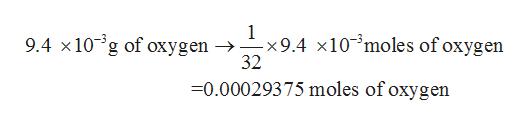 1 -x9.4 x10 moles of oxygen 32 9.4 x10 g of oxygen -> X 0.00029375 moles of oxygen
