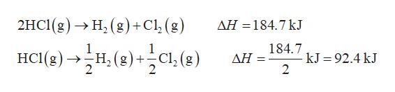 2HC(g) -> Н, (g)+Cl1,(g) ΔΗ-184.7 kJ нсце) -н.е)с, е) 184.7 -Н, (g) +—Cl, (g) kJ 92.4 kJ 2 ΔΗ