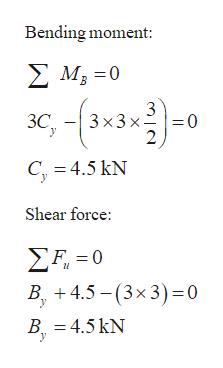 Bending moment: ΣΜ-0 3 3 x3 x -0 3C C 4.5 kN Shear force: ΣΕ-0 B, 4.5-(3x 3)=0 B 4.5 kN