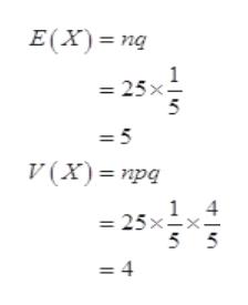 E(X) ng 1 = 25x = 5 V (X)= npq 4 1 = 25x=x. 5 5 =4