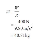 W m =- 400 N 2 9.80 m/s =40.81kg