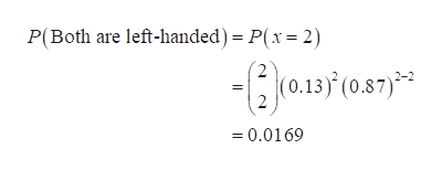P(Both are left-handed)= P(x 2) 2 13' (0.87) 2 =0.0169