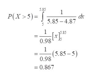 5.85 1 P(X 5) 5.85 4.87 1 15.85 0.98 1 (5.85-5) 0.98 =0.867
