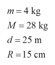m 4 kg М - 28 kg d 25 m R 15 cm