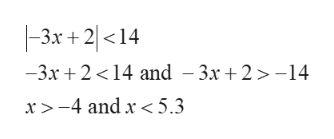 -3x+2<14 3x 21 and -3x +2>-14 x>-4 and x5.3