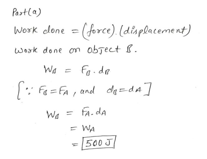 Parta) Work clone =(force). (displacement) work done on object I. Wa ) =FA, and deda FA.dA Wa WA = |500 J