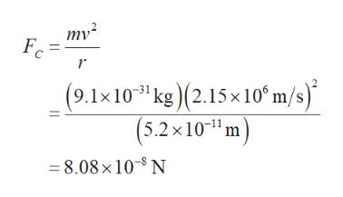 mv2 Fc (9.1x1031 kg (2.15x 10 m/s) (5.2x10m =8.08 x10- N