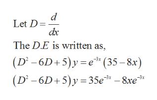 d Let D dx The D.E is written as, (D2-6D+5) y e (35-8.x) (D -6D+5)y 35e -8xe