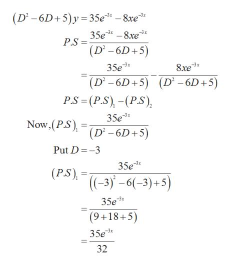 (D2 -6D+5)y 35e -8xe3 35e-8xe P.S -3x (D2 6D 5) 35e3 8xe (D -6D+5) (D -6D+5) P.S (P.S,-P.S), 35e (D -6D+5) Now,(P.S) Put D -3 35e  (P.S), ((-3)-6(-3)+5) 35e (9+18+5) 35e 32