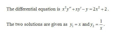 """The differential equation is x2y"""" +xy'-y =2x2 +2 1 The two solutions are given as y = x andy2"""