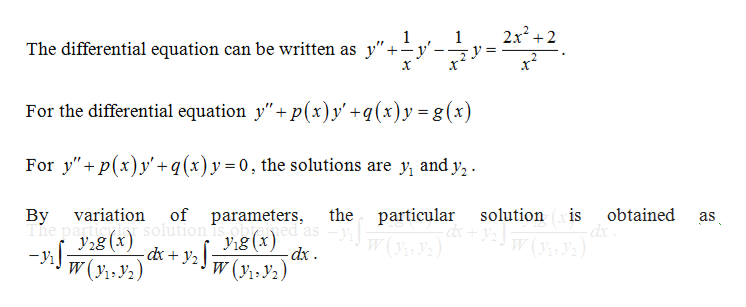 """2x22 1 1 The differential equation can be written as y""""+-y' For the differential equation y""""+p(x)y'+q(x)y= g(x) For ypxy'+q(x)y= 0, the solutions are y and y, of parameters The particy lar solution is ohted as V1g (x) particular variation the solution is obtained By as y28 (x W(y1 y2) W(Y2) dx"""