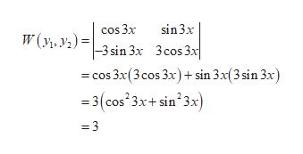 cos 3x sin3x W(y, y2)= 3 sin 3x 3cos 3x cos 3x(3cos 3x) sin 3x(3 sin 3x) 3(cos 3x+ sin23x) =3