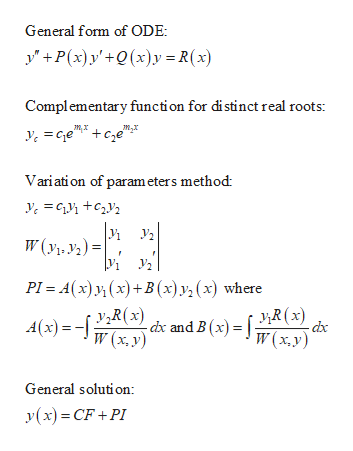 General form of ODE P(x)y'+Q(x)y R(x) Complementary function for distinct real roots: mx m,x Variation of param eters method W(yi, y)= PI Ax)(x)+B (x)y (x) where y>R(x) dx and B (x) R(x) W(x.y) A (x)= W(x. y) General solution: y(x)CF+PI