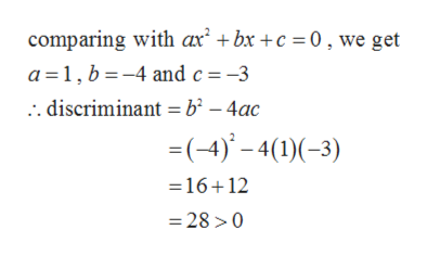 comparing with ax bx c 0, we get a 1, b-4 and c -3 discriminant b - 4ac (-4)-4()) =16+12 28>0