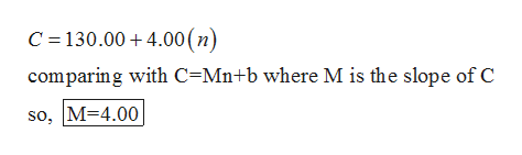 C 130.00 4.00(n) comparing with C Mn+b where M is the slope of C so, M 4.00