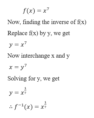 f(x) x7 Now, finding the inverse of f(x) Replace f(x) by y, we get y x7 Now interchange x and y Solving for y, we get y x7 f(x)