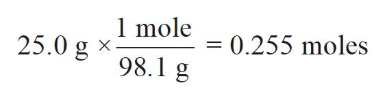 1 mole 25.0 g98.1 g 0.255 moles