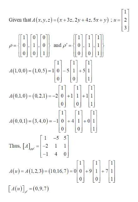 Given that A(x.y.)= (x +3 : , 2y + 4:. 5x+y)u2 and p'0 P=0 0 A(1,0,0) (1,0,5) 10-5+51 0 A(0,1,0)= (0,21)-2 0 + 1 0 0 1 A(0,0,1) (3,4,0)-1 0 +4 0 -5 5 1 Thus, [A -2 1 1 0 -1 4 A(u) A(1,2.3) (10,16,7) 0 0 +9 71 0 0 [A(u)](0,9,7)