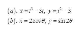(a). x -3t y = t2 -3 (b). x 2cos, y = sin 20