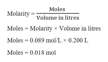 Moles Molarity Volume in litres Moles Molarity x Volume in litres Moles 0.089 mol/L x 0.200 L Moles 0.018 mol