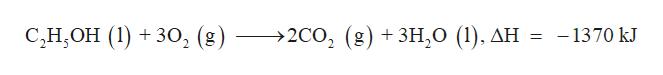 С,Н.ОН (1) +30, (8) —>2с0, (8) + зн,о (1). дн -1370 kJ