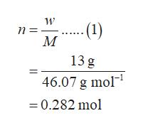 ...(1) n = 13 g 46.07 g mol = 0.282 mol