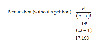 Permutation (without repetition)=(n-x)! n! 13! (13-4 =17,160
