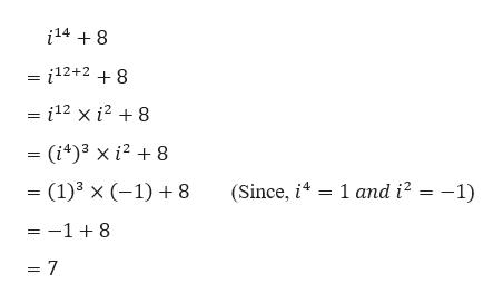i148 = i12+2 + 8 = i12 xi2 +8 = (i4)3 x i28 (1)3 x (-1) 8 (Since, 41 and i2 = -1) =-18 = 7