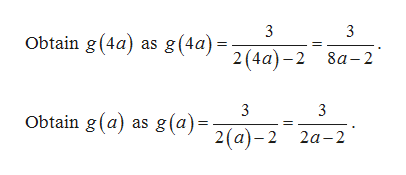 3 3 Obtain g (4a) as g(4a)=2(4a)-2 8a-2 3 3 Obtain g(a) as g(a)= 2(a),2 2a-2