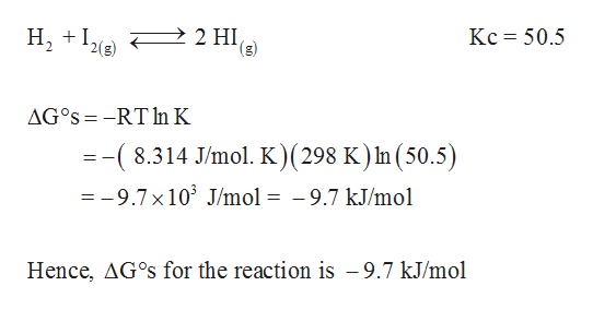 2 HI (g) H, Kc 50.5 2(g) AG°S RT In K =-(8.314 J/mo. K)(298 K) In (50.5) =-9.7x 10 J/mol = -9.7 kJ/mol Hence, AG°S for the reaction is - 9.7 kJ/mol